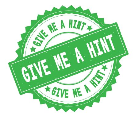 GIVE ME A HINT green text round stamp, with zig zag border and vintage texture.