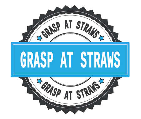 GRASP AT STRAWS text on grey and cyan round stamp, with zig zag border and vintage texture.