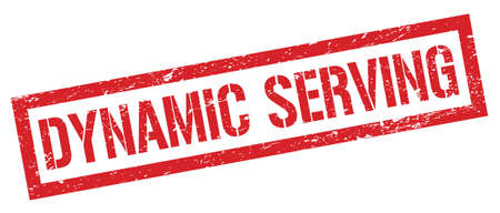 DYNAMIC SERVING red grungy rectangle stamp sign.