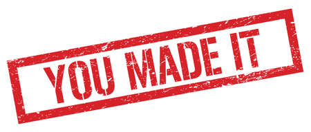 YOU MADE IT red grungy rectangle stamp sign.
