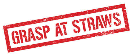 GRASP AT STRAWS red grungy rectangle stamp sign.