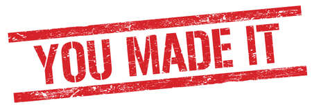 YOU MADE IT text on red grungy rectangle stamp sign.