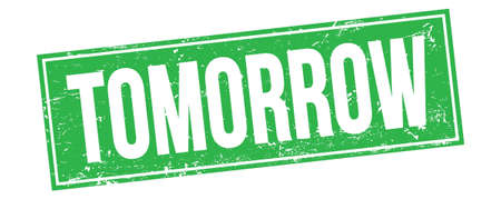 TOMORROW text on green grungy rectangle stamp sign.