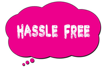HASSLE FREE text written on a pink thought cloud bubble.