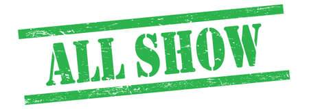 ALL SHOW text on green grungy vintage rubber stamp.