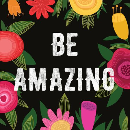 marvelous: Be Amazing-Bright concept holiday card in vector.  Frame made of cute flowers-stock vector