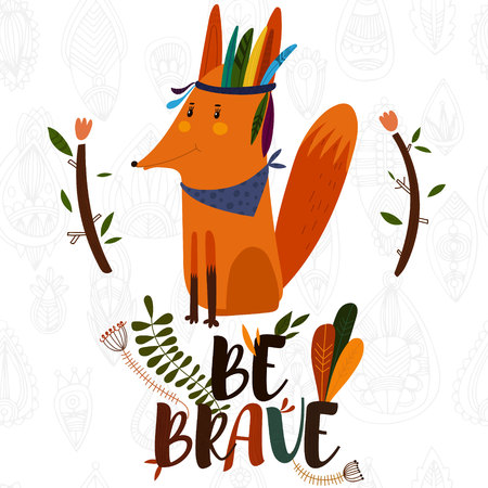 indian brave: Be Brave- poster for children with cute indian  fox in cartoon style and  lettering.