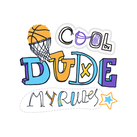 Vector Illustration for basketball, grunge, sketch. Cool dude, my rules slogan. Print design for childrens T-shirts. Typographic print poster.