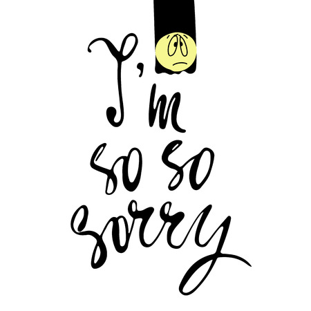 Phrase Im so so sorry in handwriting. Modern hand drawn calligraphy. Lettering for print and posters. Typography poster design. Illustration