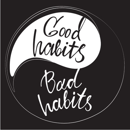 Phrases good habits and bad habits in handwriting on the yin and yang sign. Modern hand drawn calligraphy. Lettering for print and posters. Typography poster design. Illustration