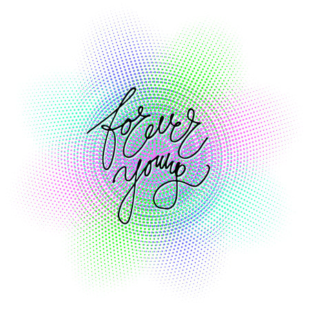Hand drawn vector lettering . Forever young phrase by hand on bright halftone background. Vector hand drawn illustration. Inscription for postcards, posters, prints, greeting cards.