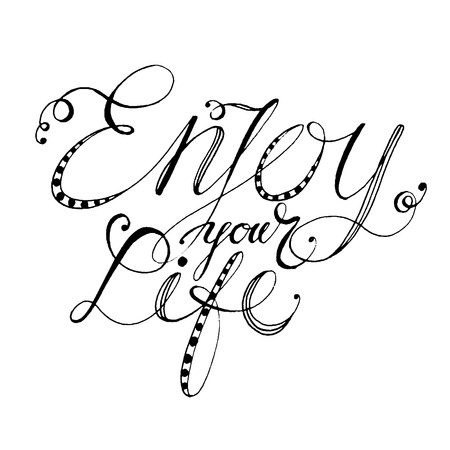 Hand drawn vector lettering. Words Enjoy your life by hand. Isolated vector illustration. Handwritten modern calligraphy. Inscription for postcards, posters, prints, greeting cards.