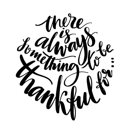 There is always something to be grateful for words. Hand drawn creative calligraphy and brush pen lettering, design for holiday greeting cards and invitations.