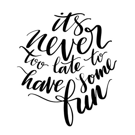 Its never too late to have some fun words. Hand drawn creative calligraphy and brush pen lettering, design for holiday greeting cards, prints, t-shirts and invitations.