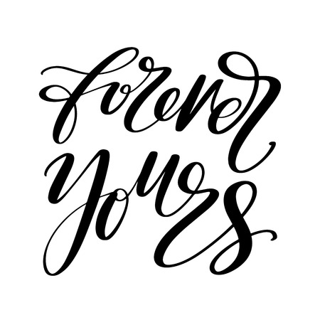 Forerver yours words. Hand drawn creative calligraphy and brush pen lettering, design for holiday greeting cards, prints, t-shirts and invitations. Ilustração