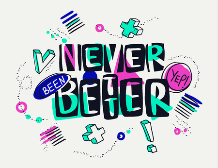 Never been better words in artistic way. Hand drawn creative calligraphy and brush pen lettering, design for t-shirts, posters, greeting cards and banners.