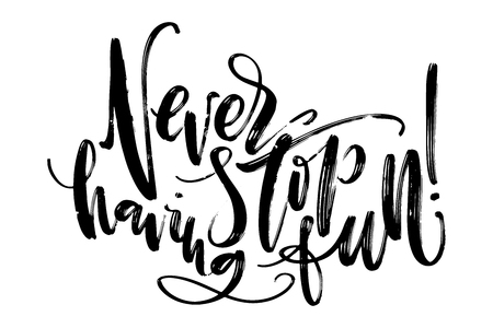 Hand drawn vector lettering. Never stop having fun phrase by hand. Isolated vector illustration. Handwritten modern calligraphy. Inscription for postcards, posters, prints, greeting cards and t-shirt prints. Illustration