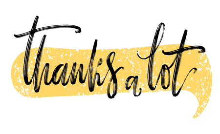 Thanks a lot phrase in yellow speech bubble. Hand drawn creative calligraphy and brush pen illustration, design for holiday greeting cards and invitations. Illustration