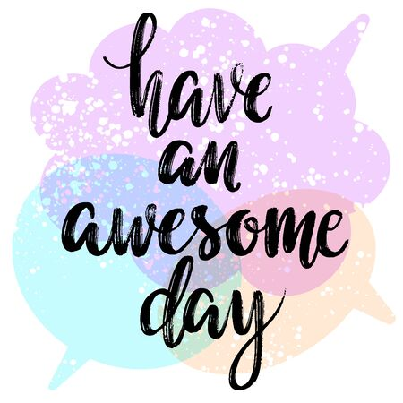 Have an awesome day words on speech bubbles background. Hand drawn creative calligraphy and brush pen lettering, design for holiday greeting cards and invitations.  イラスト・ベクター素材