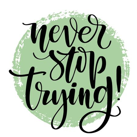 Never stop trying hand written words on textured circle. Positive quote, lettering poster, typography vector illustration. Modern calligraphy.  イラスト・ベクター素材