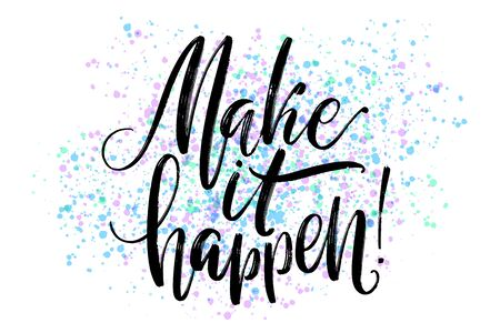 Make it happen hand written words on textured paint splashes. Positive quote, lettering poster, typography vector illustration. Modern calligraphy. Illustration