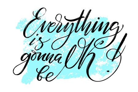 Everything is gonna be OK written words on textured background. Positive quote, lettering poster, typography vector illustration. Modern calligraphy.