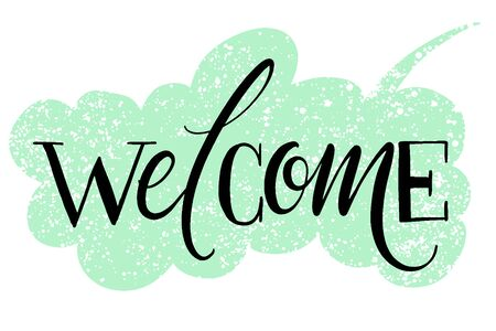 Welcome hand written word on drawn textured speech bubble. Positive quote, lettering poster, typography vector illustration. Modern calligraphy.