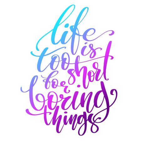 Hand drawn vector lettering. Life is too short for boring things words with holographic gradient. Isolated vector illustration. Handwritten modern calligraphy