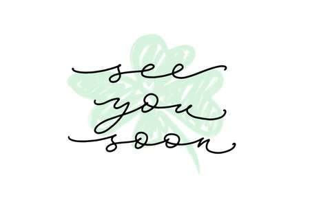 See you soon words. Hand drawn creative calligraphy and brush pen lettering, thin script design with four-leaf clover on background.