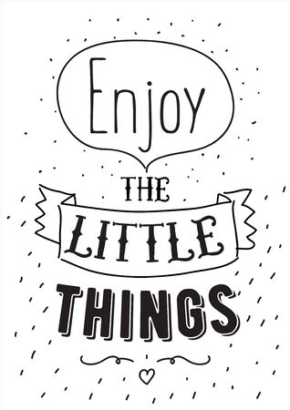 words of wisdom: Enjoy the little things typographic design. Words of wisdom.