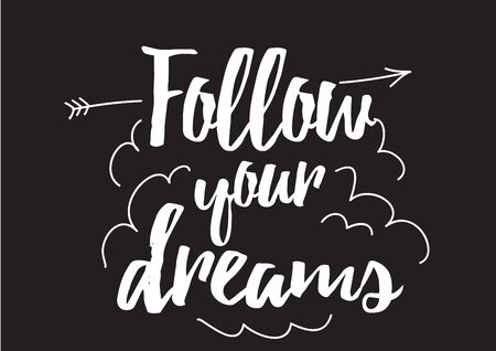 usable: Follow your dreams inscription. Greeting card with calligraphy. Hand drawn design elements. Black and white. Usable as photo overlay.