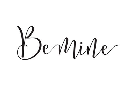 be mine: Be mine inscription. Greeting card with calligraphy. Hand drawn design elements. Black and white. Usable as photo overlay.