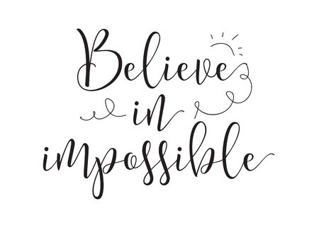 Believe in impossible inscription. Greeting card with calligraphy. Hand drawn design elements. Black and white. Usable as photo overlay. Illustration