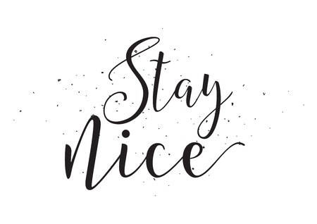 nice stay: Stay nice inscription. Greeting card with calligraphy. Hand drawn design elements. Black and white. Usable as photo overlay.