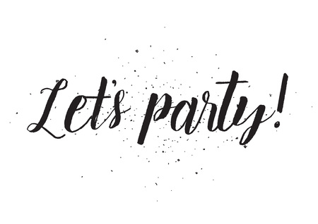 lets party: Lets party inscription. Greeting card with calligraphy. Hand drawn design. Black and white. Usable as photo overlay.