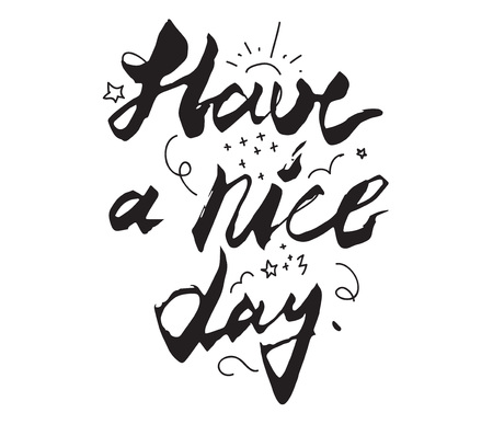 have: have a nice day inscription. Greeting card with calligraphy. Hand drawn design. Black and white. Usable as photo overlay. Illustration