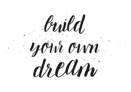 あなた自身の夢の碑文をビルドします。書道とグリーティング カード。手描きデザイン。黒と白。写真オーバーレイとして使用可能です。