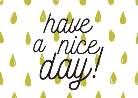 have: Have a nice day inscription. Greeting card with calligraphy. Hand drawn lettering design. Photo overlay. Typography for banner, poster or apparel design. Isolated vector element.