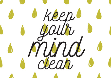 keep clean: Keep your mind clean inscription. Greeting card with calligraphy. Hand drawn lettering design. Photo overlay. Typography for banner, poster or apparel design. Isolated vector element.
