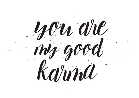 karma design: You are my good karma inscription. Greeting card with calligraphy. Hand drawn design. Black and white. Usable as photo overlay.