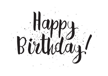 Happy birthday inscription. Greeting card with calligraphy. Hand drawn design. Black and white. Usable as photo overlay.