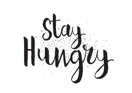 usable: Stay hungry inscription. Greeting card with calligraphy. Hand drawn design. Black and white. Usable as photo overlay.
