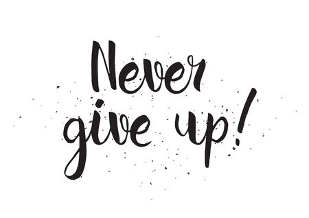 give hand: Never give up inscription. Greeting card with calligraphy. Hand drawn design. Black and white. Usable as photo overlay. Illustration