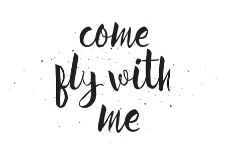 come: Come fly with me inscription. Greeting card with calligraphy. Hand drawn design. Black and white. Usable as photo overlay.