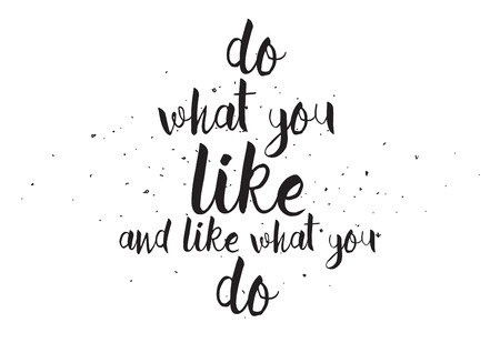 Do what you like and like what you do inscription. Greeting card with calligraphy. Hand drawn design. Black and white. Usable as photo overlay. Illustration