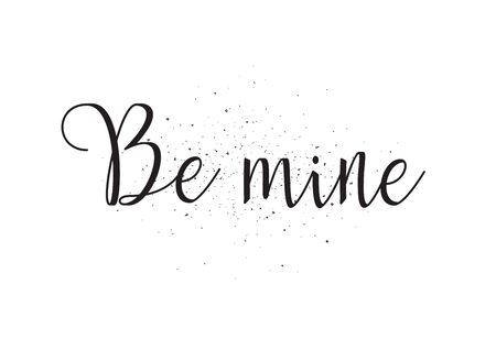be mine: Be mine inscription. Greeting card with calligraphy. Hand drawn design. Black and white. Usable as photo overlay.