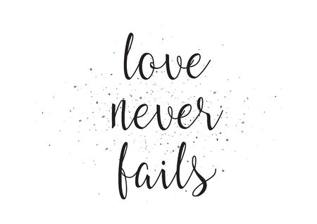 fails: Love never fails inscription. Greeting card with calligraphy. Hand drawn design. Black and white. Usable as photo overlay.