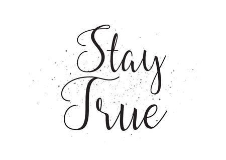 true: Stay true inscription. Greeting card with calligraphy. Hand drawn design. Black and white. Usable as photo overlay.