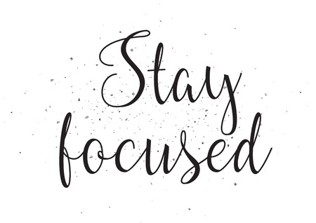 focused: Stay focused inscription. Greeting card with calligraphy. Hand drawn design. Black and white. Usable as photo overlay.