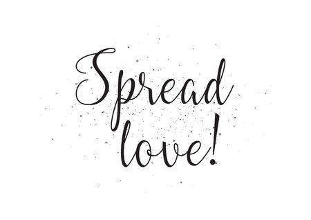 spread: Spread love inscription. Greeting card with calligraphy. Hand drawn design. Black and white. Usable as photo overlay.
